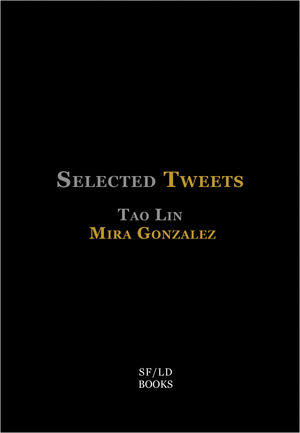 Thoughts on 'Selected Tweets' by Tao Lin & Mira Gonzalez, Part 1